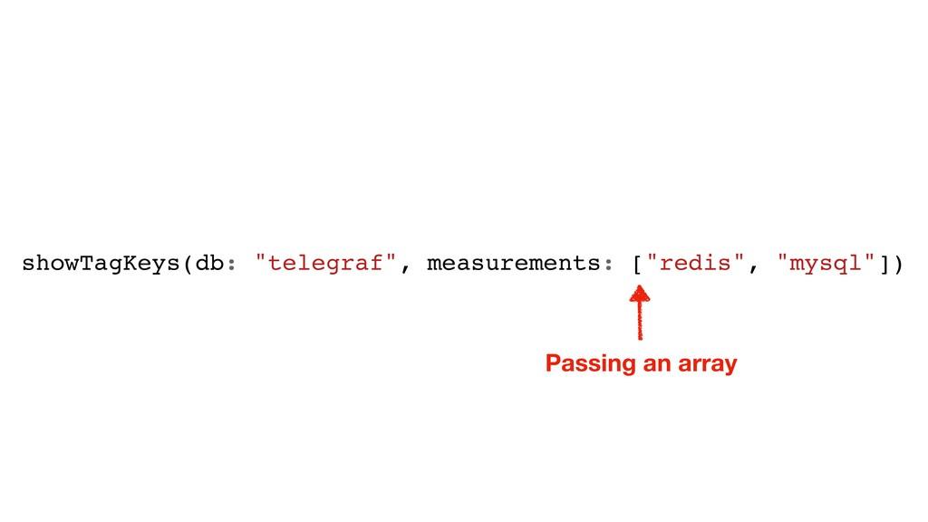 "showTagKeys(db: ""telegraf"", measurements: [""red..."