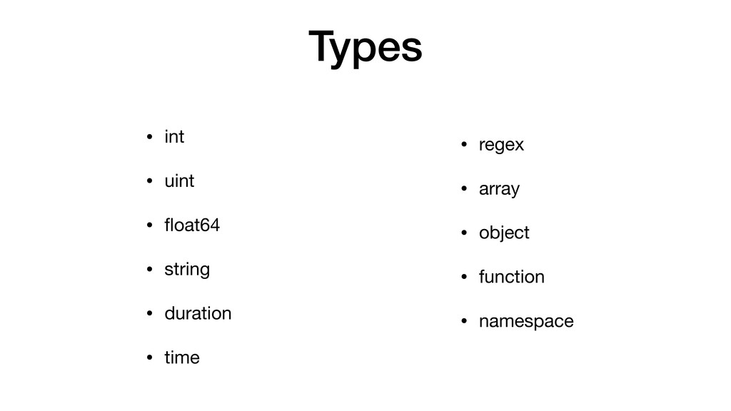 Types • int  • uint  • float64  • string  • dura...