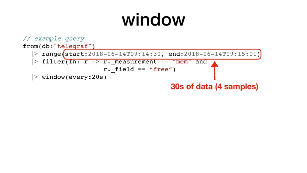 """window // example query from(db:""""telegraf"""") 