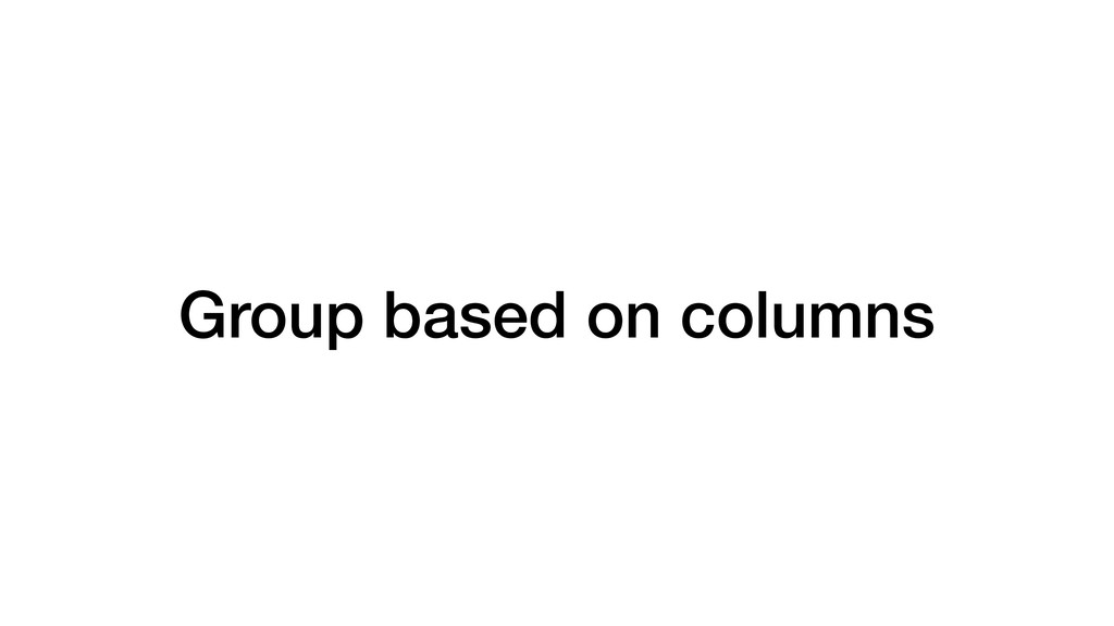 Group based on columns