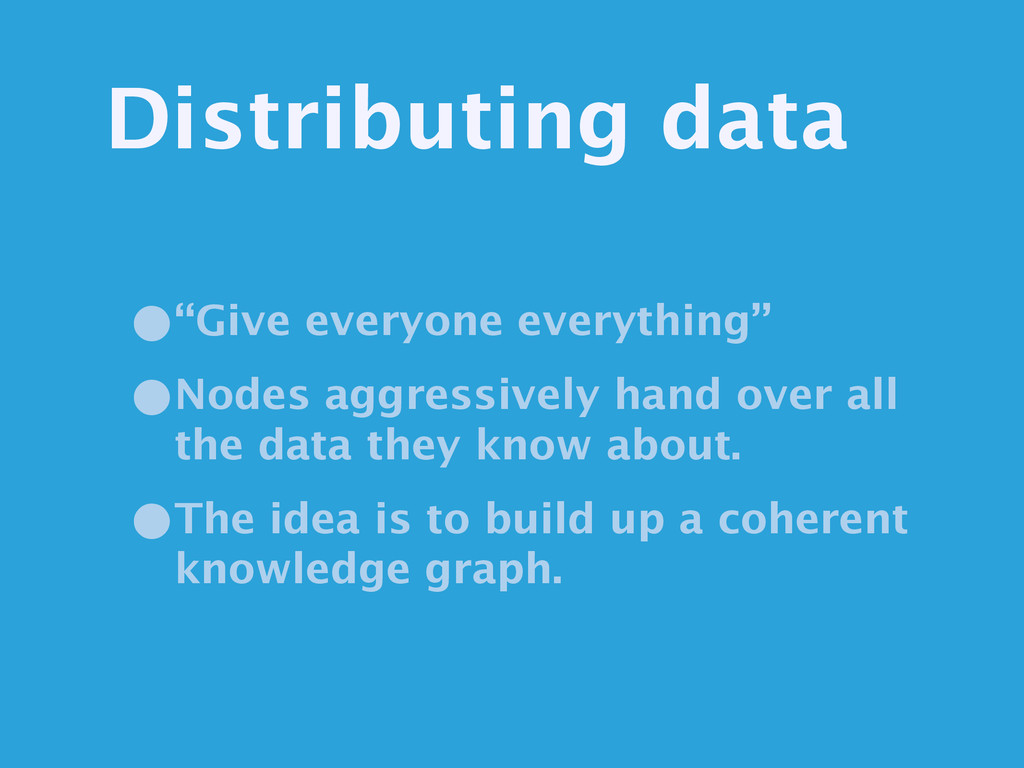 "Distributing data •""Give everyone everything""