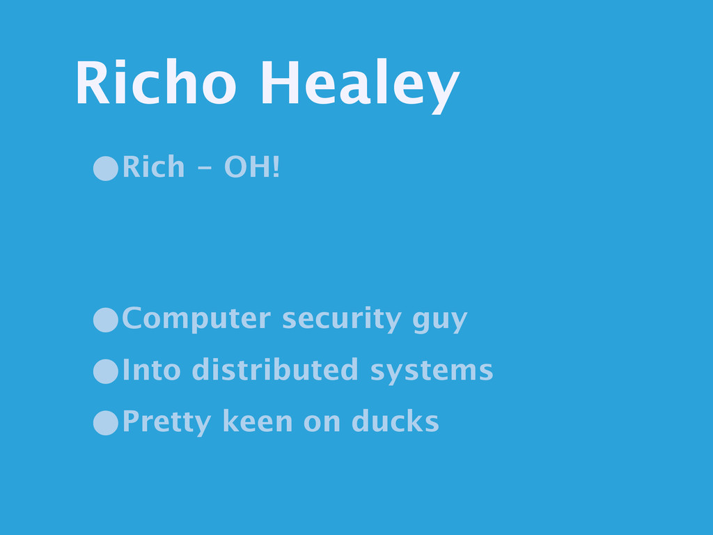 Richo Healey •Computer security guy