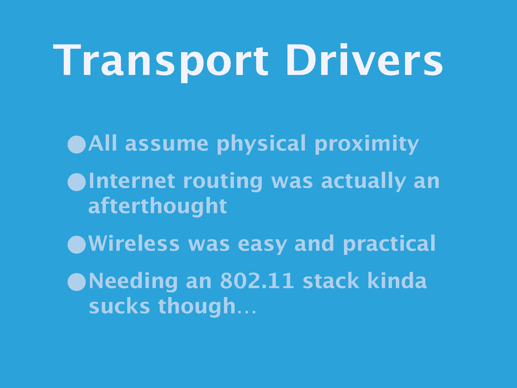 Transport Drivers •All assume physical proximit...