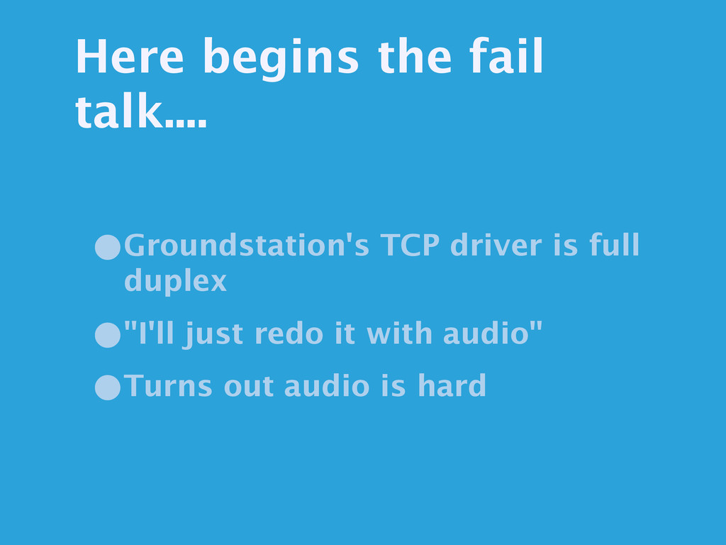 Here begins the fail talk.... •Groundstation's ...