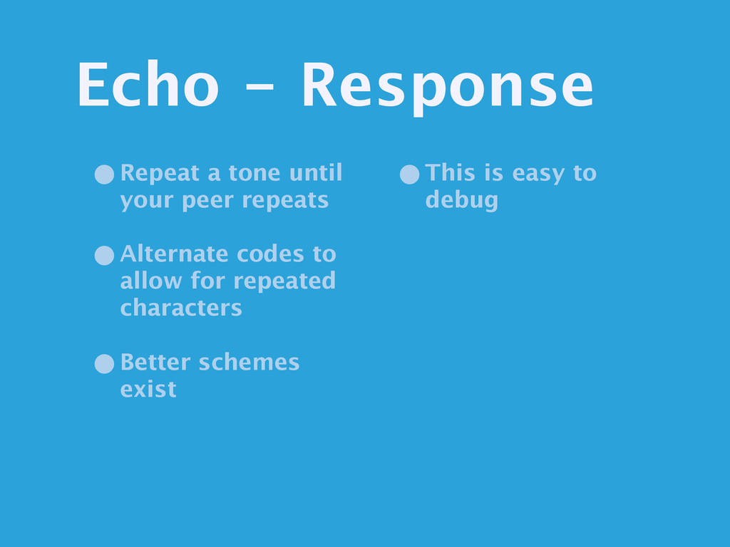 Echo - Response •Repeat a tone until your peer ...