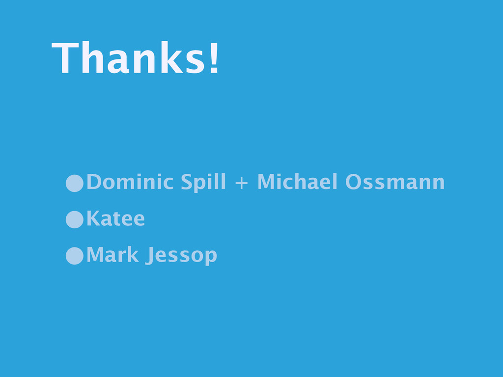 Thanks! •Dominic Spill + Michael Ossmann