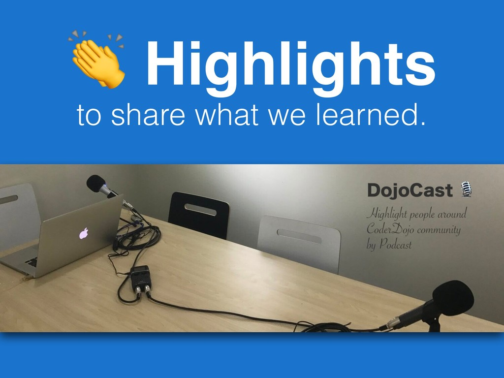 Highlights to share what we learned.