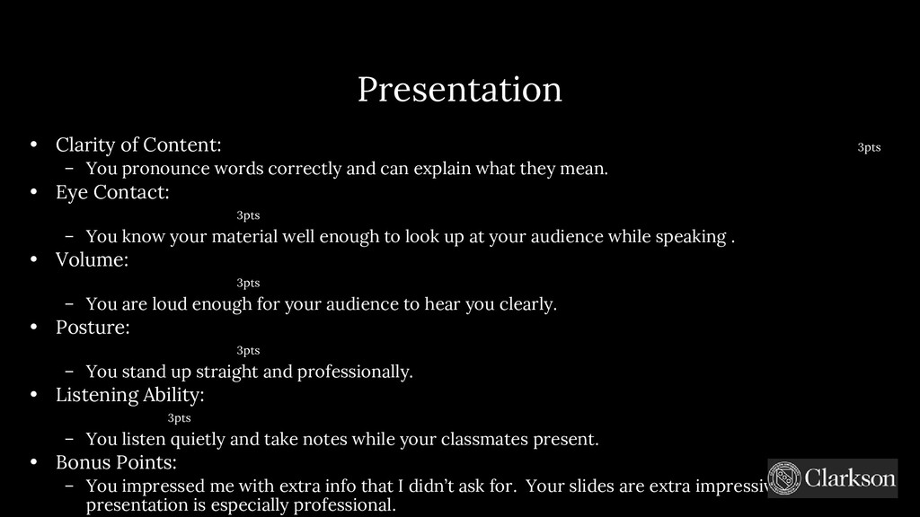 Presentation • Clarity of Content: 3pts – You p...