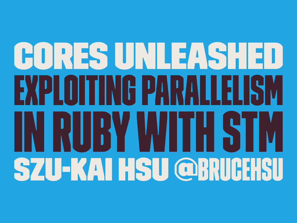 Cores Unleashed Exploiting Parallelism in Ruby ...