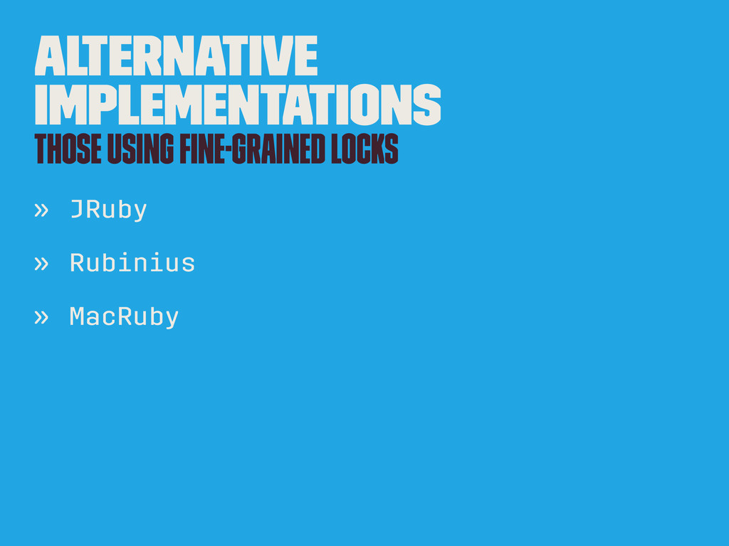 Alternative implementations Those using fine-gra...