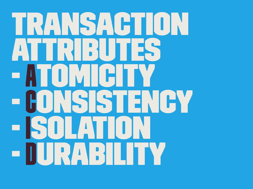 Transaction Attributes - Atomicity - Consistenc...