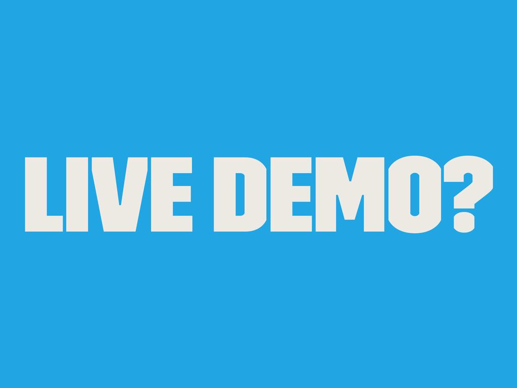 Live Demo?