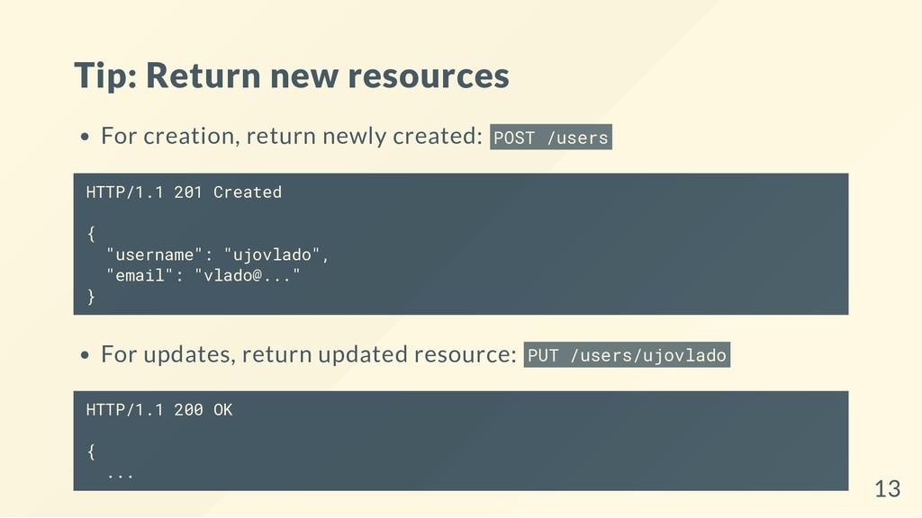 Tip: Return new resources For creation, return ...