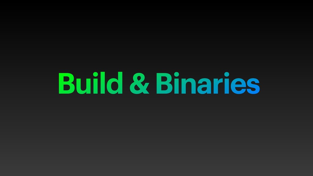 Build & Binaries