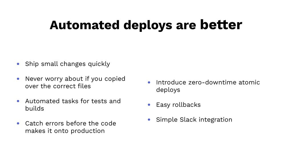 Automated deploys are better • Ship small chang...