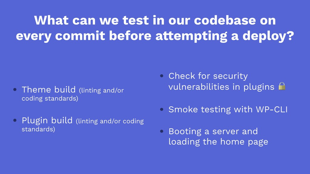 What can we test in our codebase on every commi...