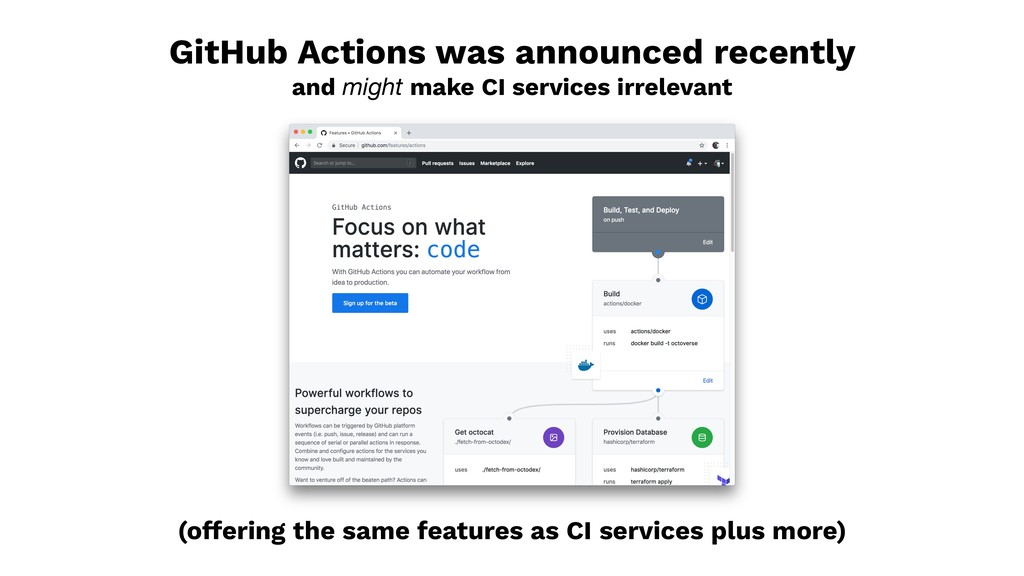 GitHub Actions was announced recently and might...