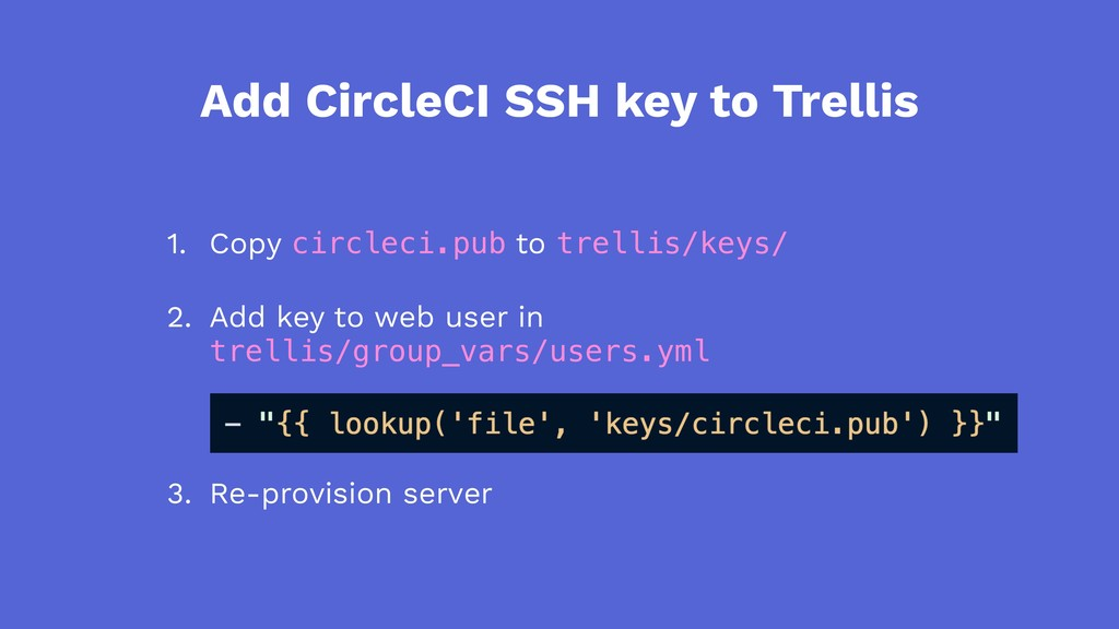 Add CircleCI SSH key to Trellis 1. Copy circlec...