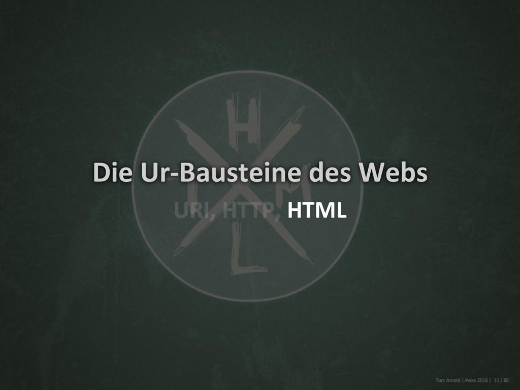 Die Ur-Bausteine des Webs HTML