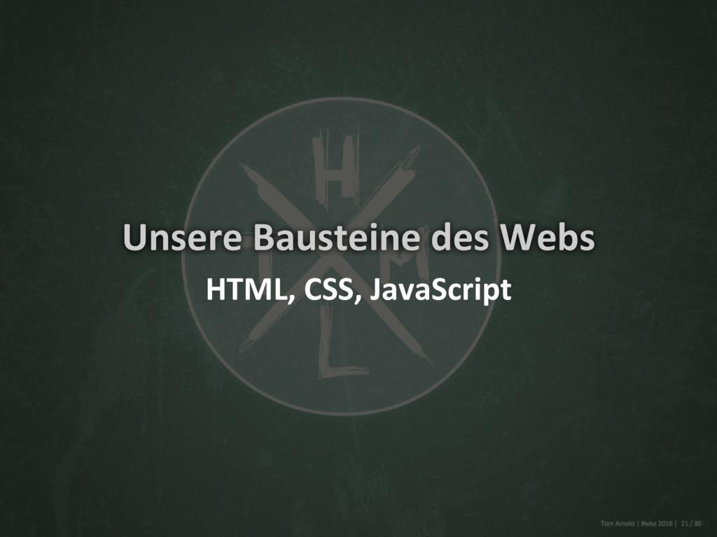 Unsere Bausteine des Webs HTML, CSS, JavaScript