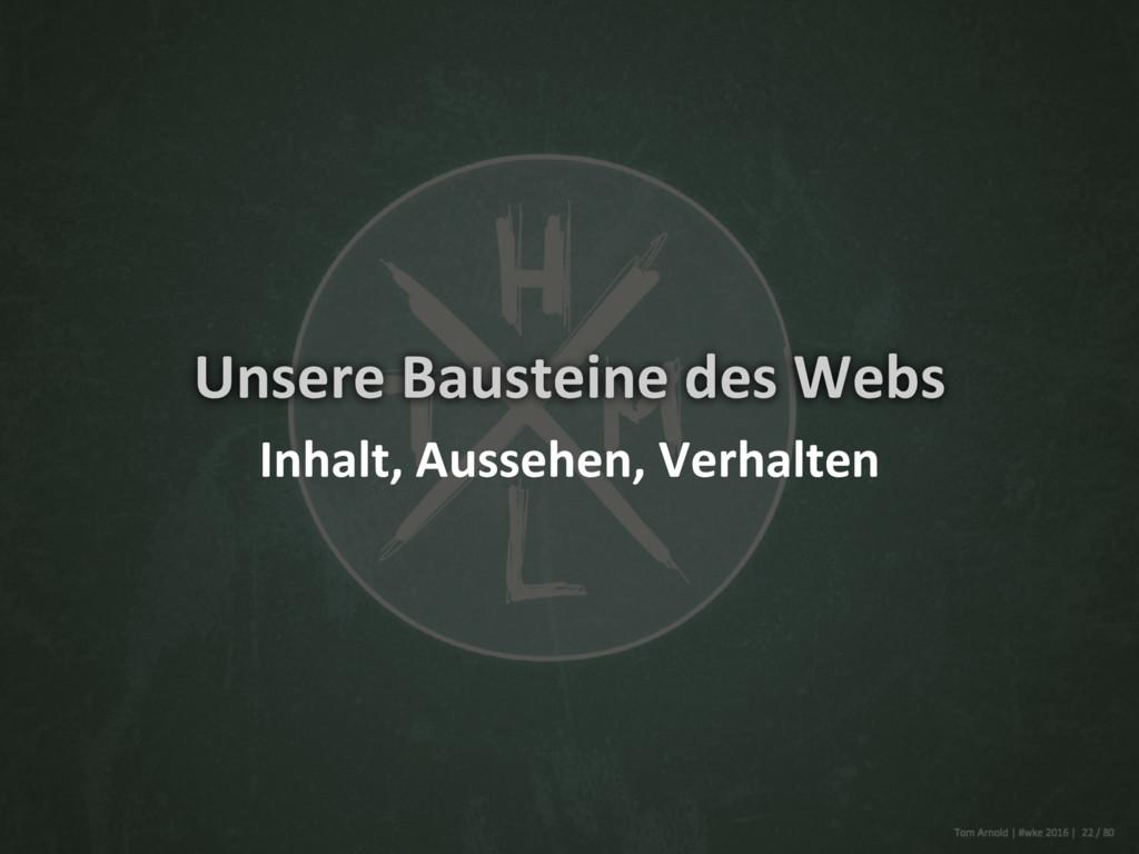 Unsere Bausteine des Webs Inhalt, Aussehen, Ver...