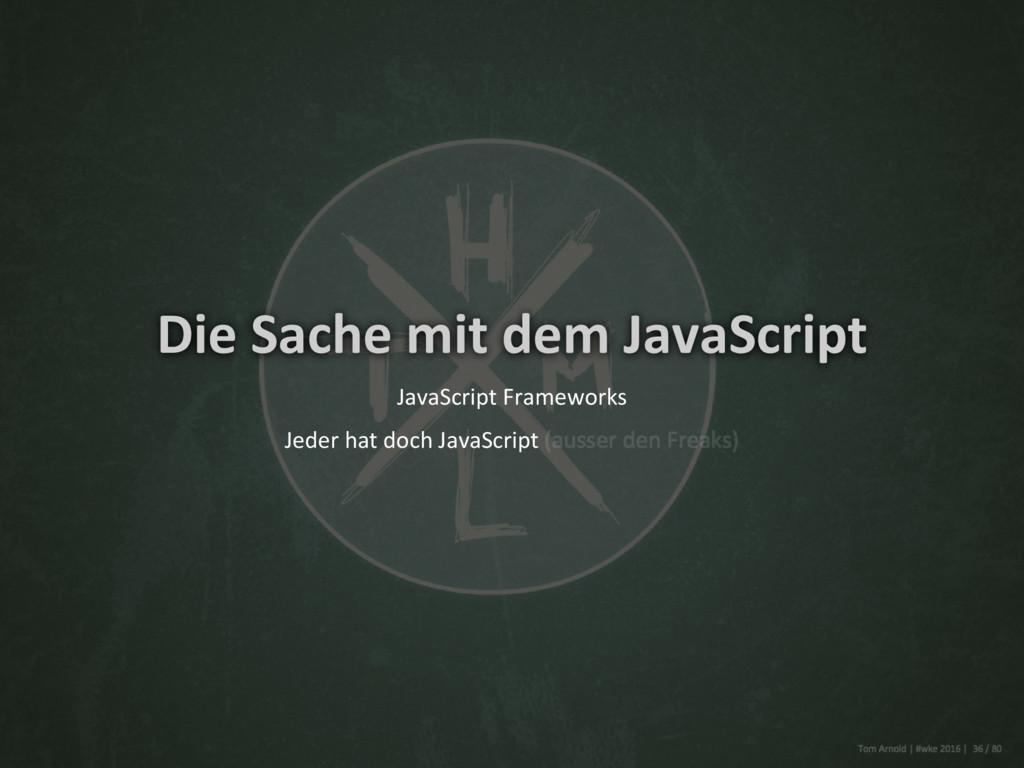 Die Sache mit dem JavaScript JavaScript Framewo...