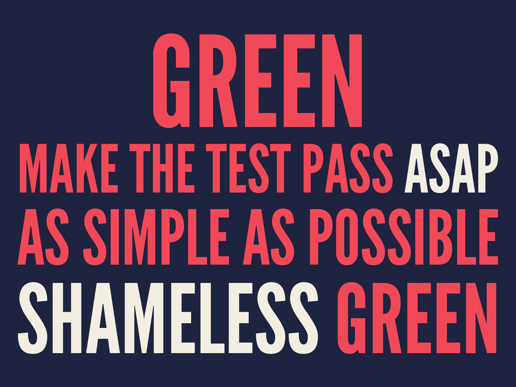 GREEN MAKE THE TEST PASS ASAP AS SIMPLE AS POSS...