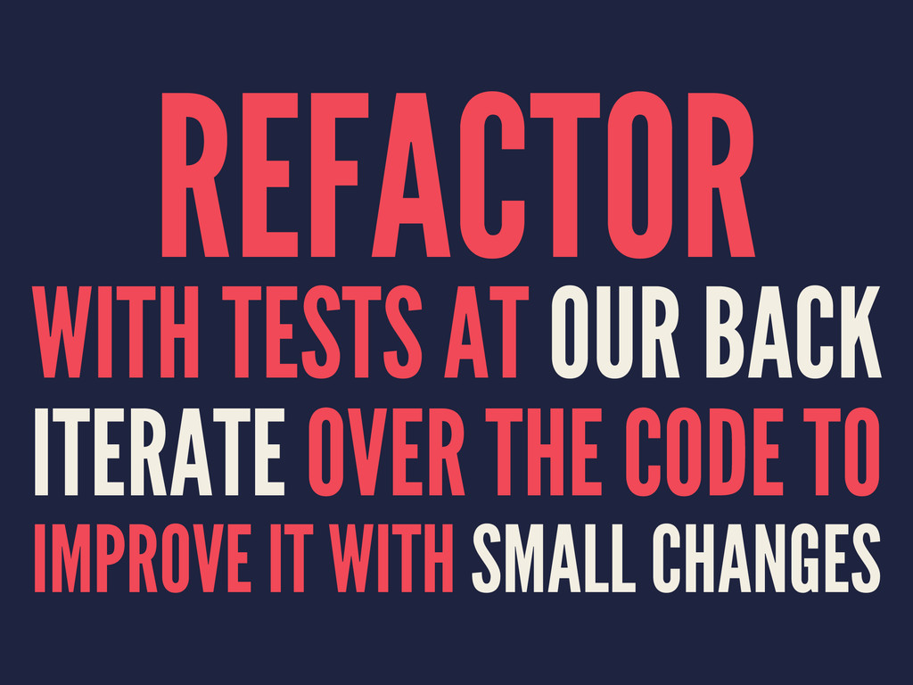 REFACTOR WITH TESTS AT OUR BACK ITERATE OVER TH...