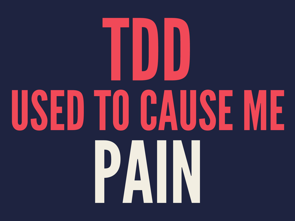 TDD USED TO CAUSE ME PAIN