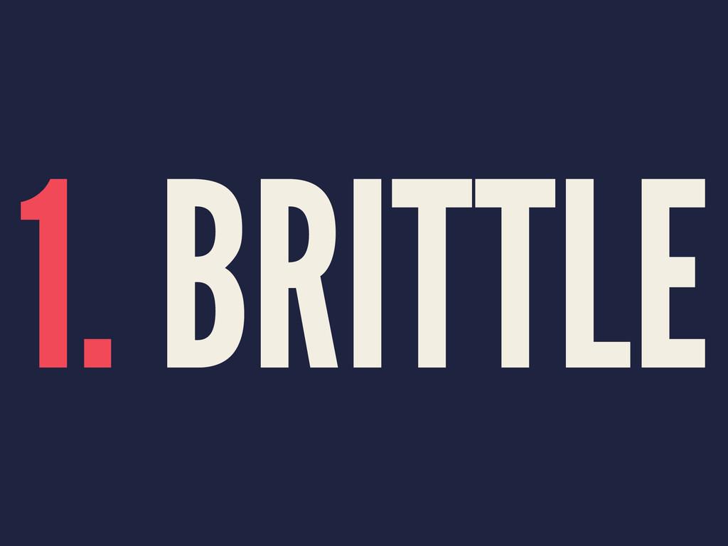 1. BRITTLE