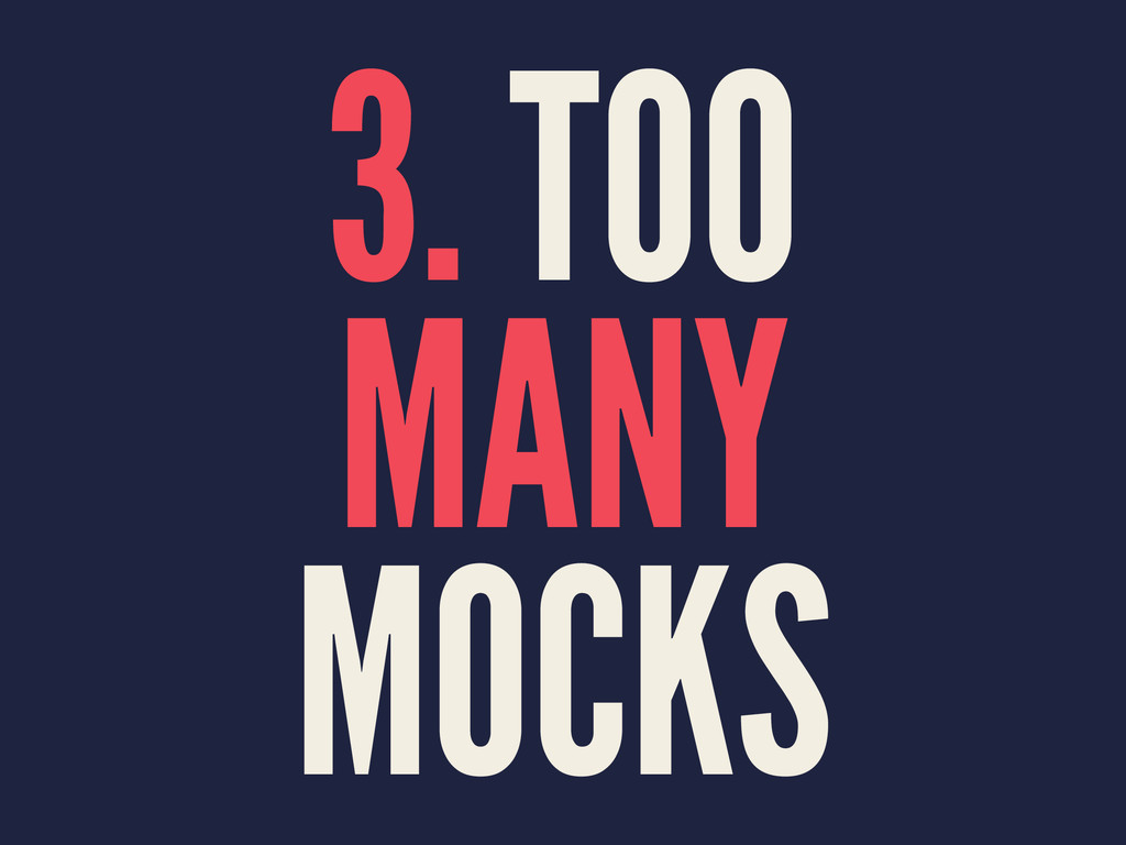 3. TOO MANY MOCKS