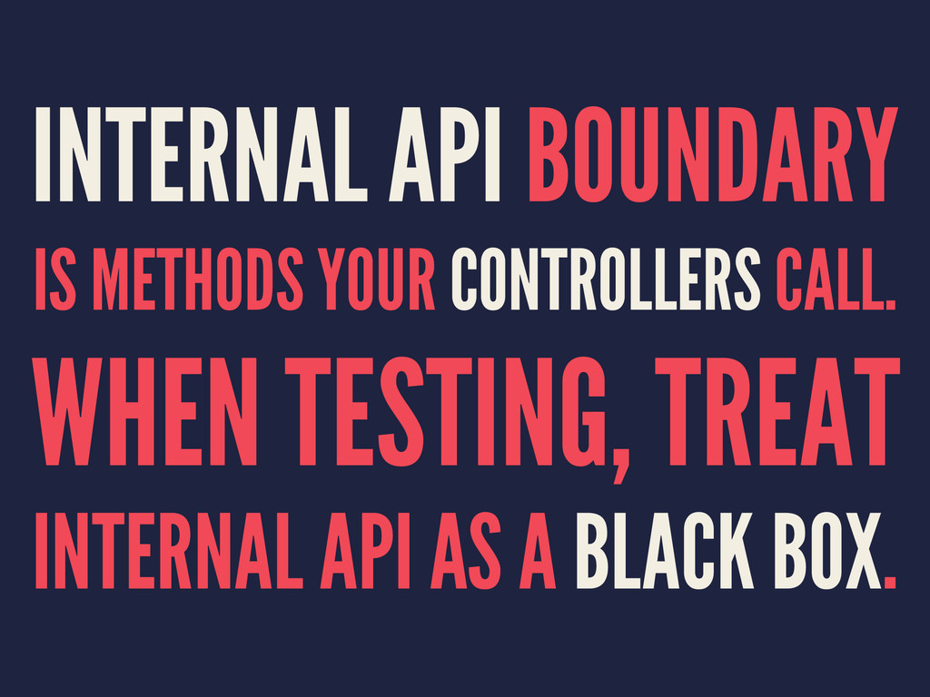 INTERNAL API BOUNDARY IS METHODS YOUR CONTROLLE...