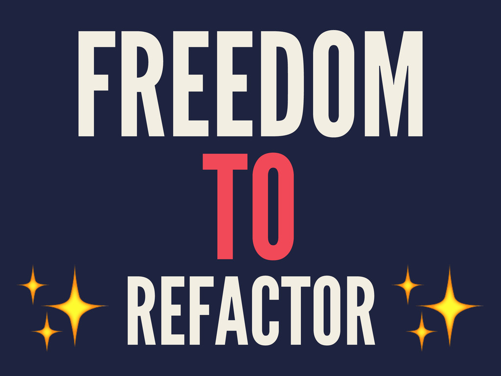 FREEDOM TO ✨ REFACTOR ✨