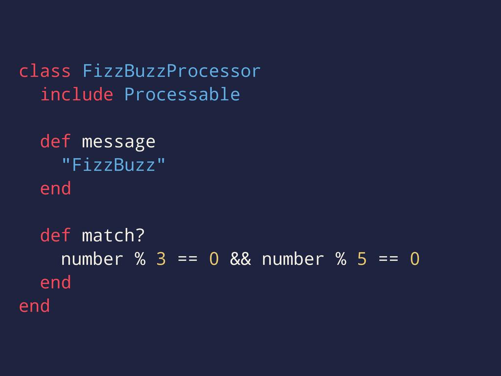 class FizzBuzzProcessor include Processable def...