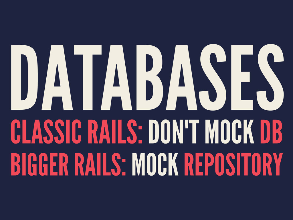 DATABASES CLASSIC RAILS: DON'T MOCK DB BIGGER R...