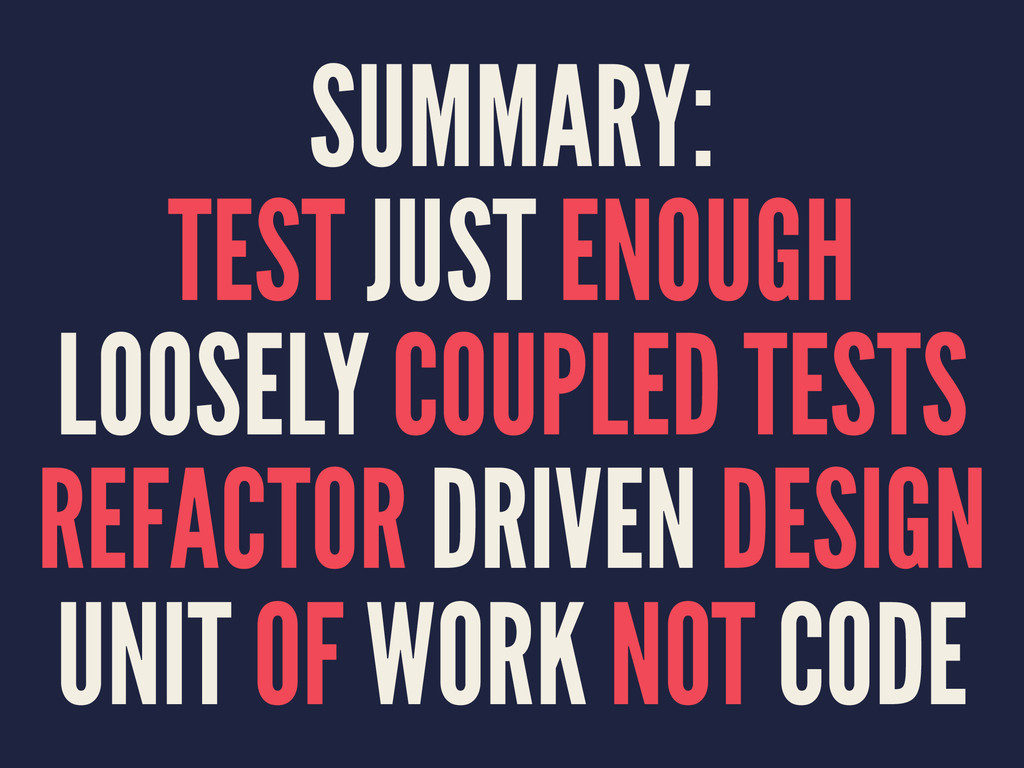 SUMMARY: TEST JUST ENOUGH LOOSELY COUPLED TESTS...