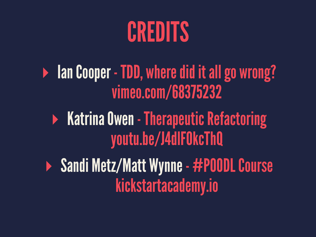 CREDITS ▸ Ian Cooper - TDD, where did it all go...