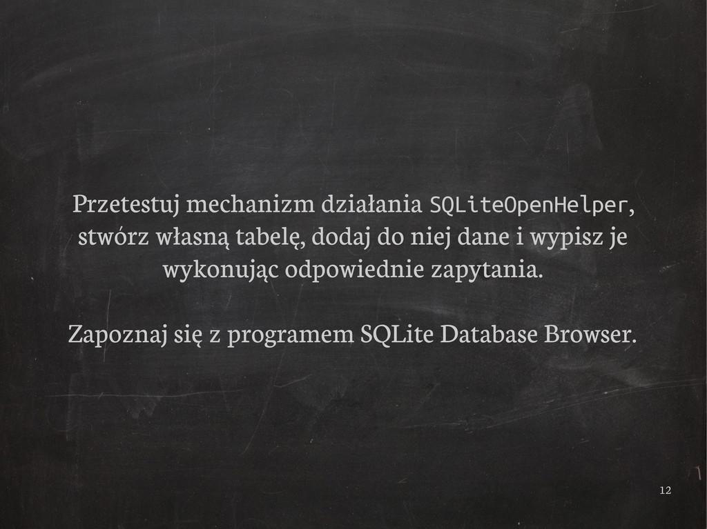 12 Przetestuj mechanizm działania SQLiteOpenHel...