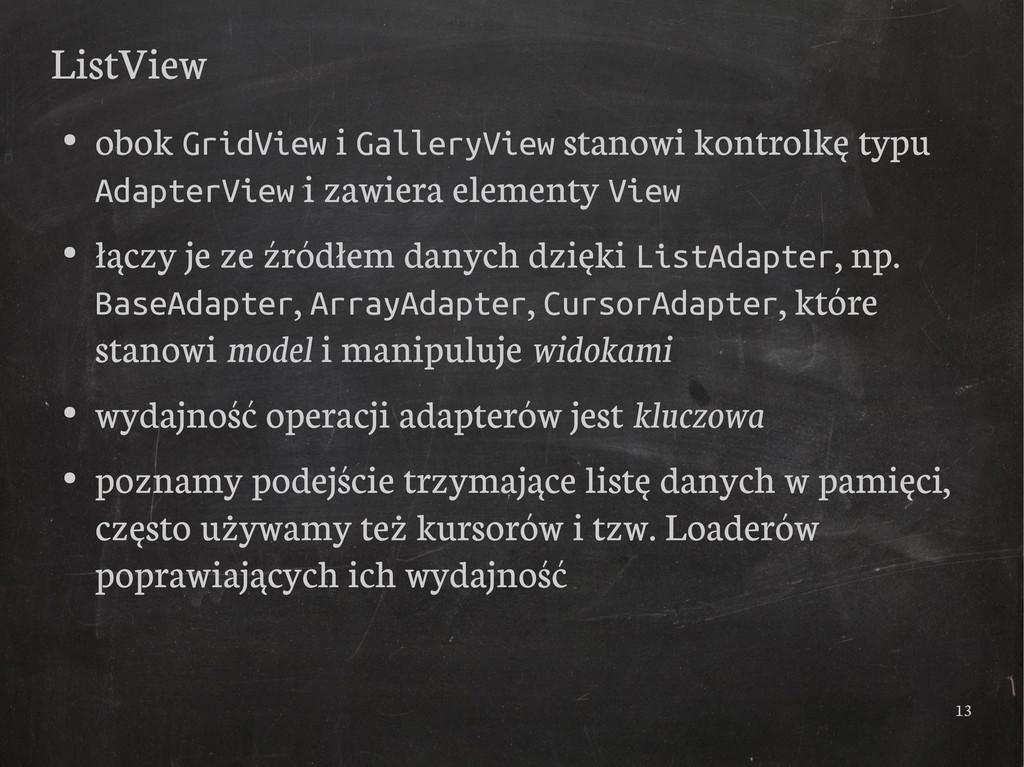 13 ListView ● obok GridView i GalleryView stano...