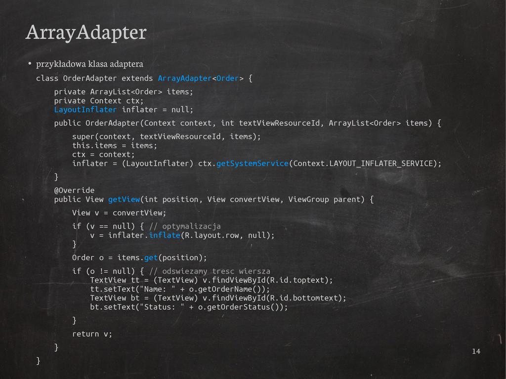 14 ArrayAdapter ● przykładowa klasa adaptera cl...