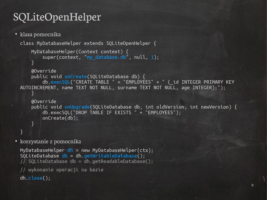 9 SQLiteOpenHelper ● klasa pomocnika class MyDa...