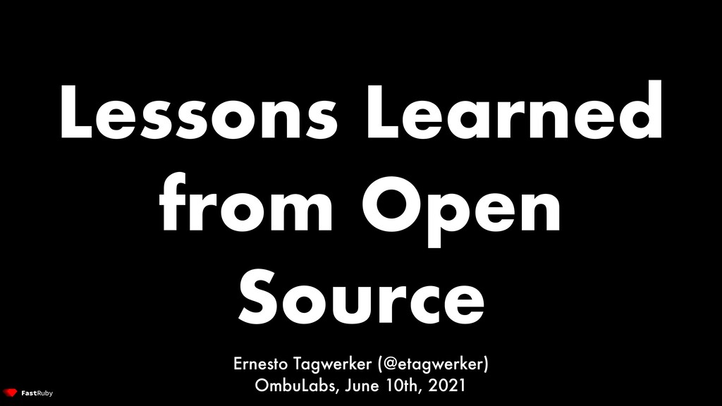 Lessons Learned from Open Source Ernesto Tagwer...