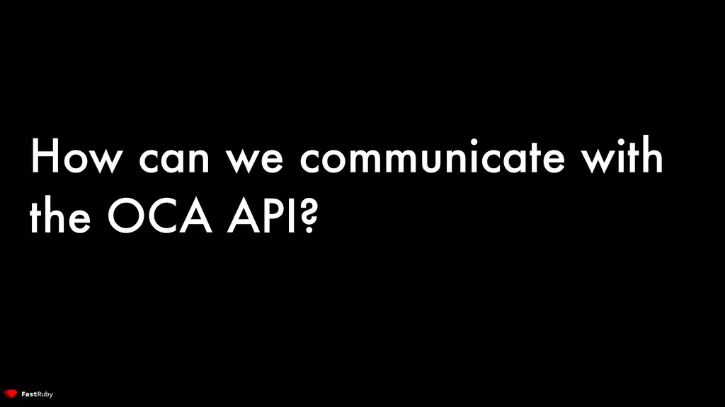 How can we communicate with the OCA API?