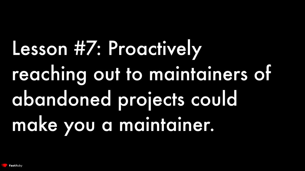 Lesson #7: Proactively reaching out to maintain...