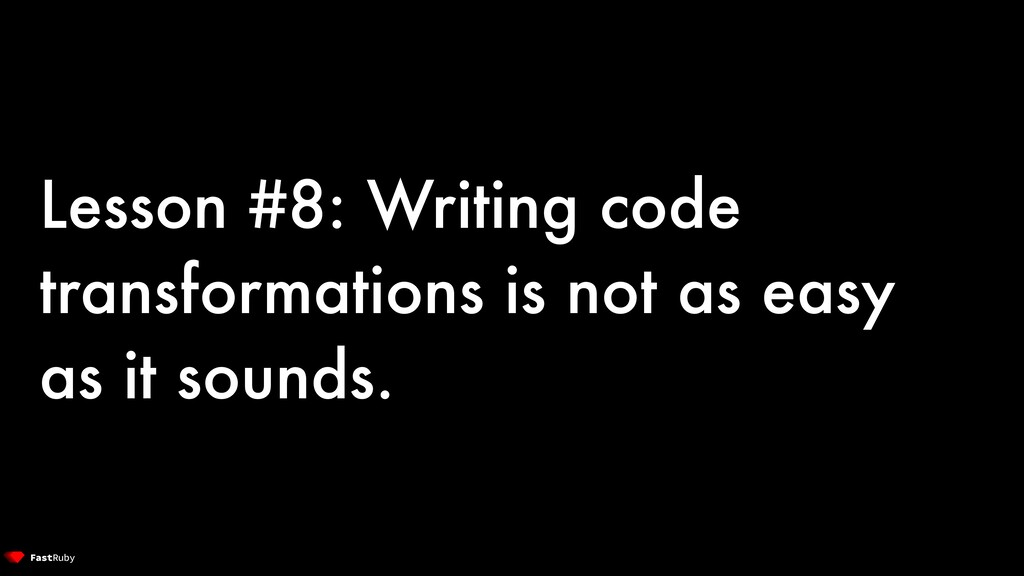 Lesson #8: Writing code transformations is not ...