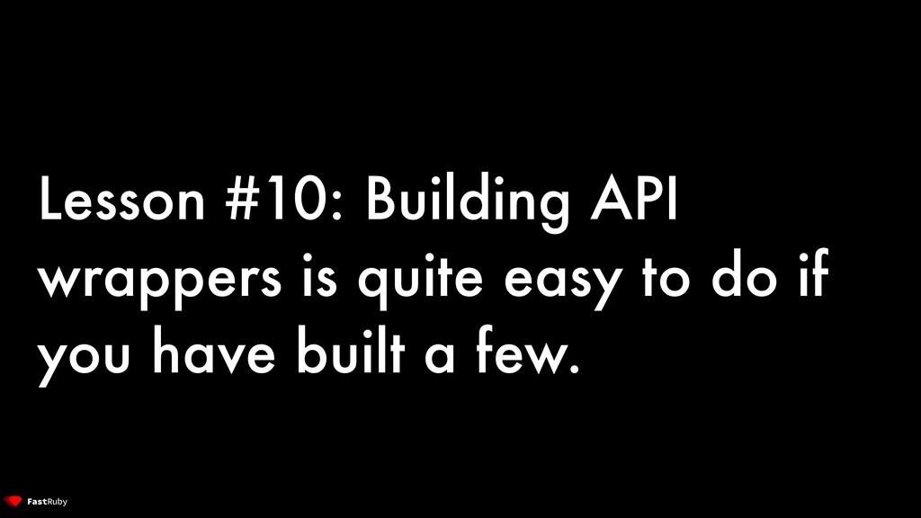 Lesson #10: Building API wrappers is quite easy...