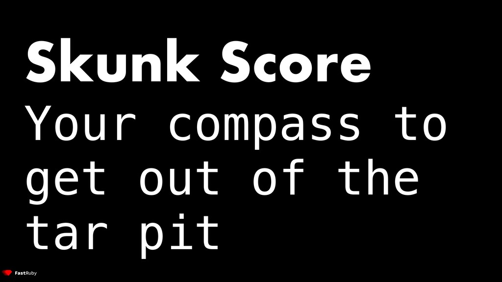 Skunk Score Your compass to get out of the tar ...