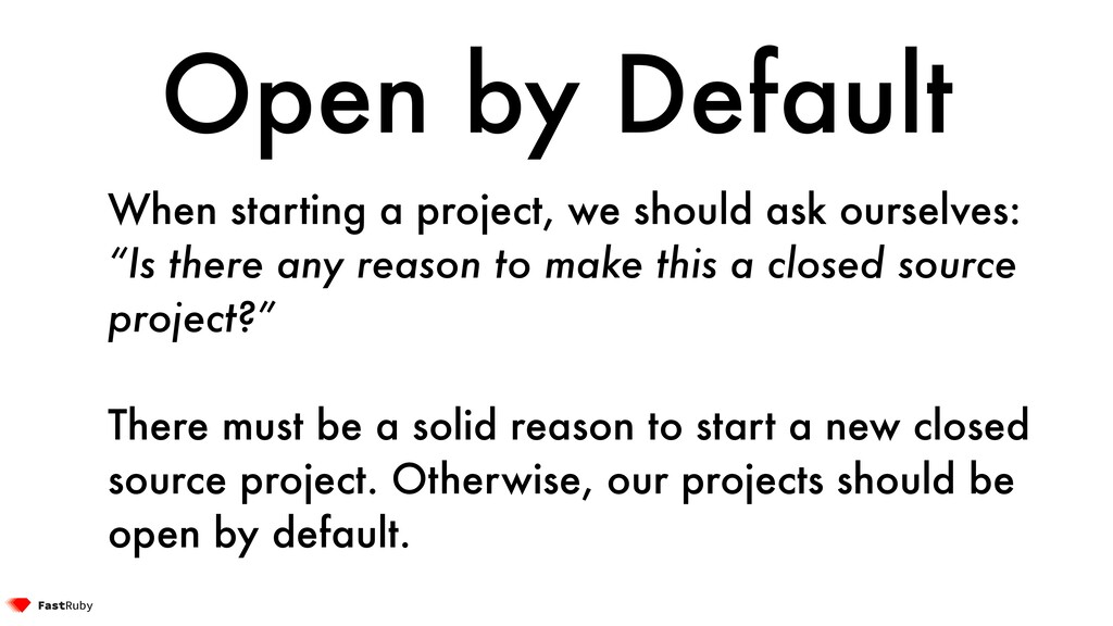 Open by Default When starting a project, we sho...