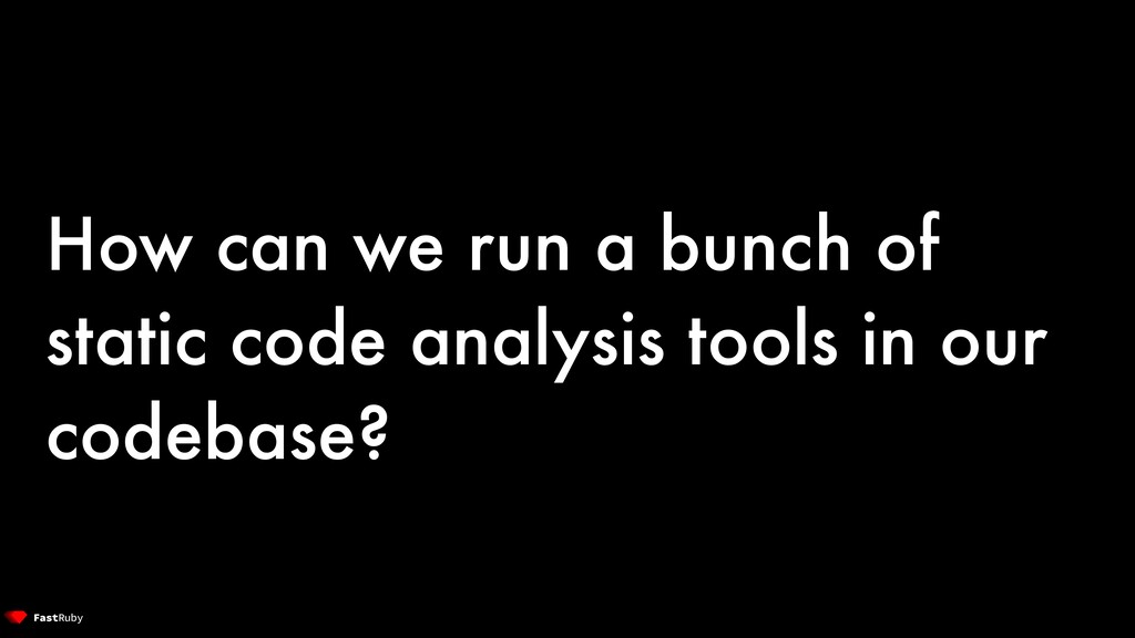 How can we run a bunch of static code analysis ...