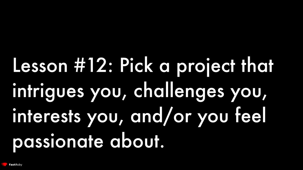 Lesson #12: Pick a project that intrigues you, ...